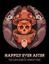 Happily Ever After: The Artwork of Jeremy Fish