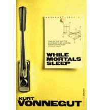 While Mortals Sleep, Vonnegut, Kurt