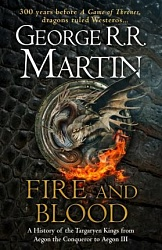 FIRE AND BLOOD: A History of the Targaryen Kings from Aegon the Conqueror to Aegon III as scribed by Archmaester Gyldayn (HB), Martin George R.R.