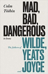 Mad, Bad, Dangerous to Know: The Fathers of Wilde, Yeats and Joyce (TPB), Toibin, Colm