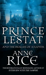 Prince Lestat and the Realms of Atlantis, Rice, Ann