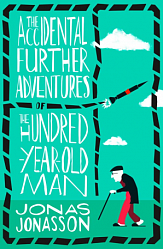Accidental Further Adventures of the Hundred-Year-Old Man, The, Jonasson, Jonas