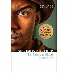 TWELVE YEARS A SLAVE: A True Story, Northup, Solomon
