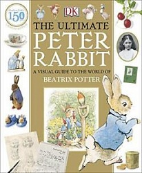 Ultimate Peter Rabbit: A Visual Guide to the World of Beatrix Potter
