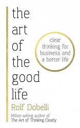 Art of the Good Life, The, Dobelli, Rolf